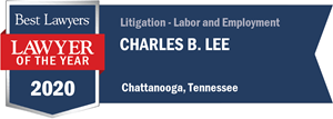 Best Lawyers 2020 Lawyer of the Year Labor Employment Litigation Chattanooga Chuck Lee