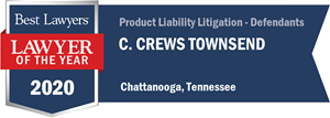 Best Lawyers 2020 Lawyer of the Year Product Liability Litigation Defendants Chattanooga Tennessee Crews Townsend