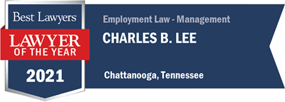 Best Lawyers 2021 Lawyer of the Year Employment Law Chattanooga Chuck Lee